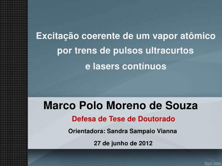 Excitação coerente de um vapor atômico    por trens de pulsos ultracurtos           e lasers contínuos Marco Polo Moreno d...