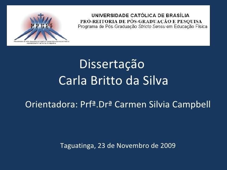 Dissertação       Carla Britto da SilvaOrientadora: Prfª.Drª Carmen Silvia Campbell        Taguatinga, 23 de Novembro de 2...