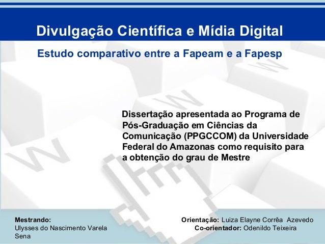 Divulgação Científica e Mídia Digital      Estudo comparativo entre a Fapeam e a Fapesp                               Diss...
