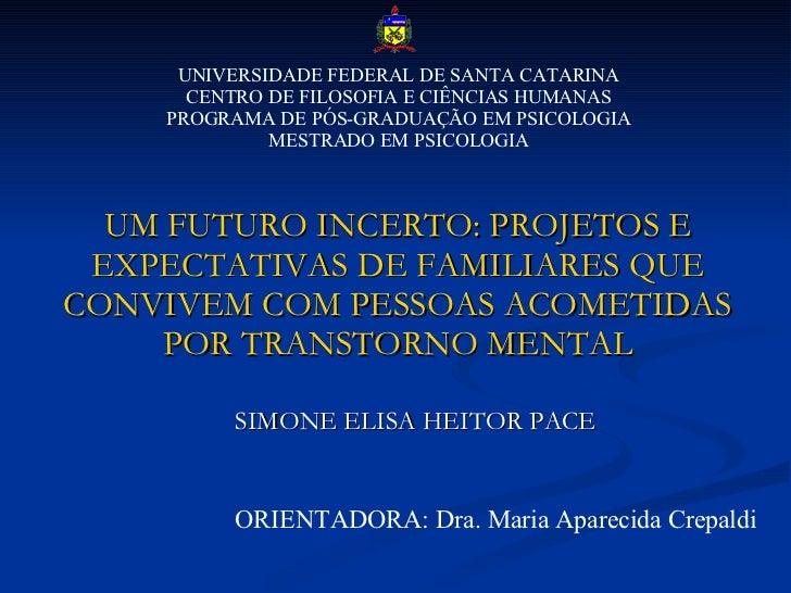 UM FUTURO INCERTO: PROJETOS E EXPECTATIVAS DE FAMILIARES QUE CONVIVEM COM PESSOAS ACOMETIDAS POR TRANSTORNO MENTAL SIMONE ...