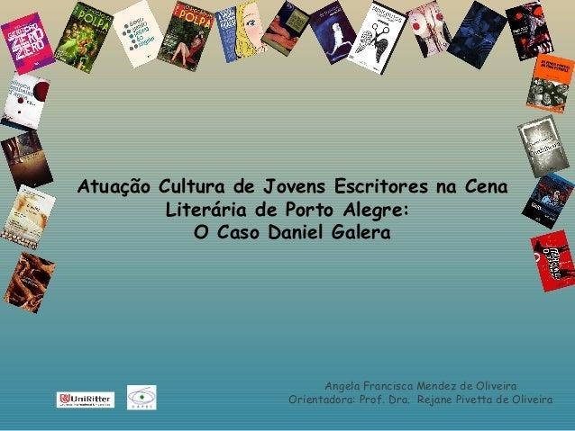 Atuação Cultura de Jovens Escritores na Cena         Literária de Porto Alegre:            O Caso Daniel Galera           ...