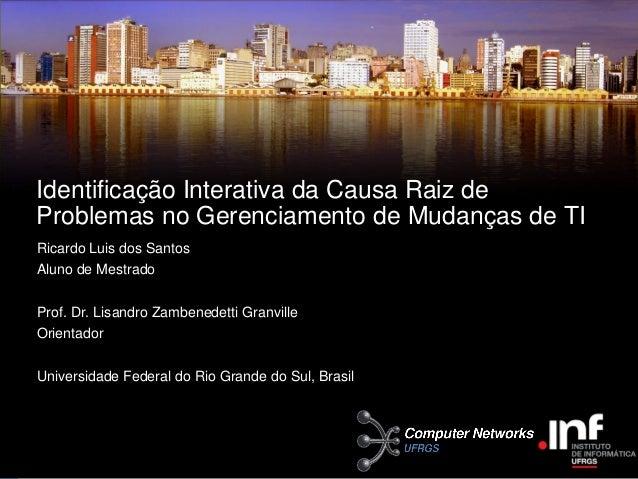 Identificação Interativa da Causa Raiz deProblemas no Gerenciamento de Mudanças de TIRicardo Luis dos SantosAluno de Mestr...