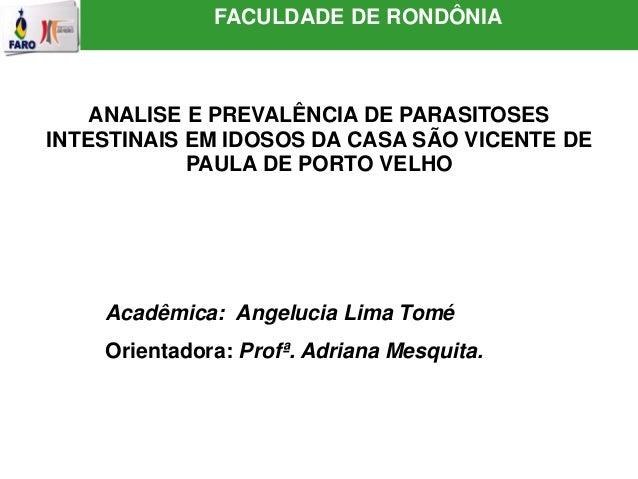 FACULDADE DE RONDÔNIA  ANALISE E PREVALÊNCIA DE PARASITOSES  INTESTINAIS EM IDOSOS DA CASA SÃO VICENTE DE  PAULA DE PORTO ...