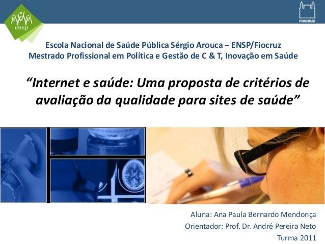 """""""Internet e saúde: Uma proposta de critérios de avaliação da qualidade para sites de saúde"""" Aluna: Ana Paula Bernardo Mend..."""