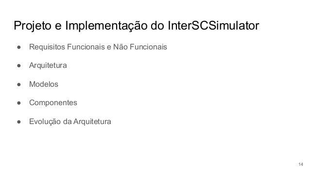 Projeto e Implementação do InterSCSimulator ● Requisitos Funcionais e Não Funcionais ● Arquitetura ● Modelos ● Componentes...