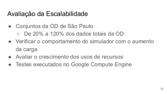 Avaliação da Escalabilidade ● Conjuntos da OD de São Paulo ○ De 20% a 120% dos dados totais da OD ● Verificar o comportame...