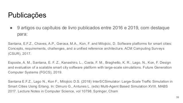 Publicações ● 9 artigos ou capítulos de livro publicados entre 2016 e 2019, com destaque para: Santana, E.F.Z., Chaves, A....