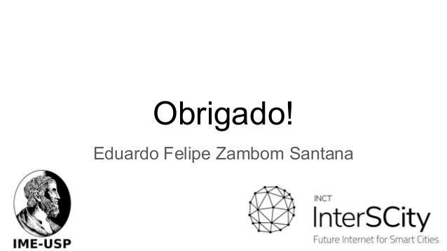 Obrigado! Eduardo Felipe Zambom Santana