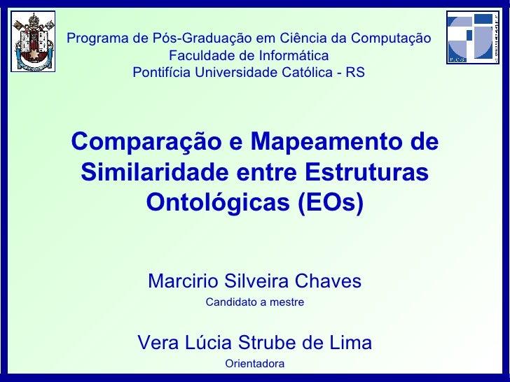 Comparação e Mapeamento de Similaridade entre Estruturas Ontológicas (EOs) Marcirio Silveira Chaves Candidato a mestre Ver...