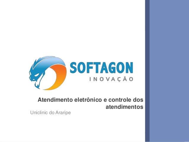 Atendimento eletrônico e controle dos atendimentos Uniclinic do Araripe  www.softagon.com.br  1