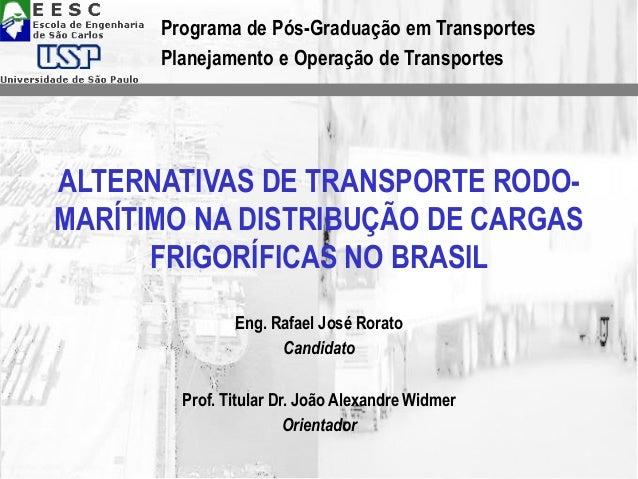 ALTERNATIVAS DE TRANSPORTE RODO- MARÍTIMO NA DISTRIBUÇÃO DE CARGAS FRIGORÍFICAS NO BRASIL Eng. Rafael José Rorato Candidat...