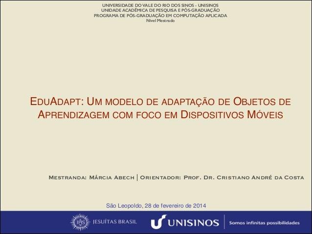 EDUADAPT: UM MODELO DE ADAPTAÇÃO DE OBJETOS DE APRENDIZAGEM COM FOCO EM DISPOSITIVOS MÓVEIS UNIVERSIDADE DO VALE DO RIO DO...