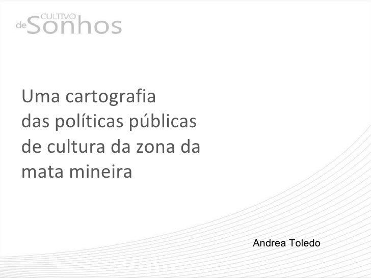 Uma cartografia  das políticas públicas  de cultura da zona da  mata mineira Andrea Toledo
