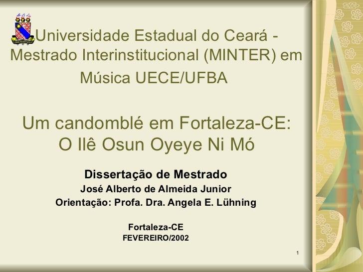 Um candomblé em Fortaleza-CE: O Ilê Osun Oyeye Ni Mó Dissertação de Mestrado José Alberto de Almeida Junior Orientação: Pr...