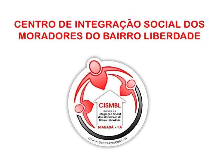 CENTRO DE INTEGRAÇÃO SOCIAL DOS MORADORES DO BAIRRO LIBERDADE