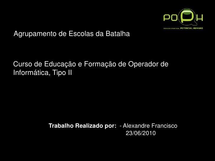 Agrupamento de Escolas da Batalha<br />Curso de Educação e Formação de Operador de Informática, Tipo II<br />Trabalh...