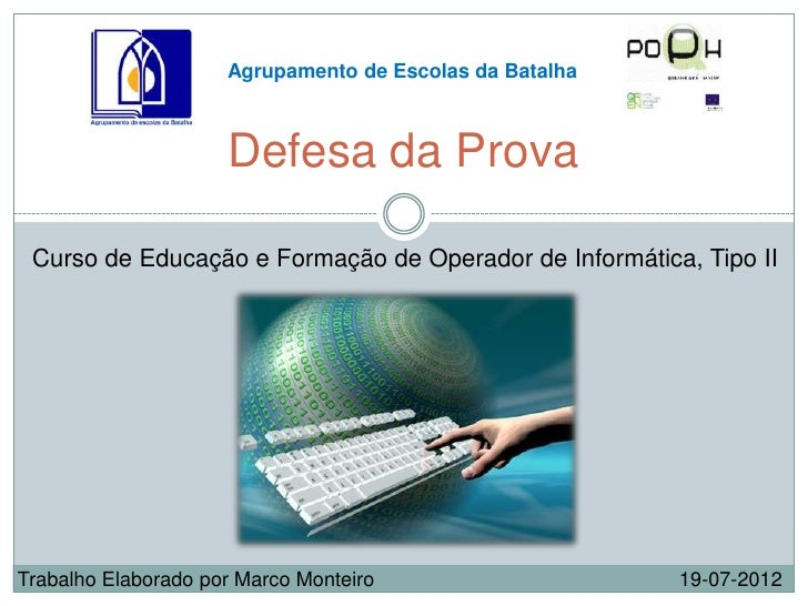 Agrupamento de Escolas da Batalha                     Defesa da Prova Curso de Educação e Formação de Operador de Informát...
