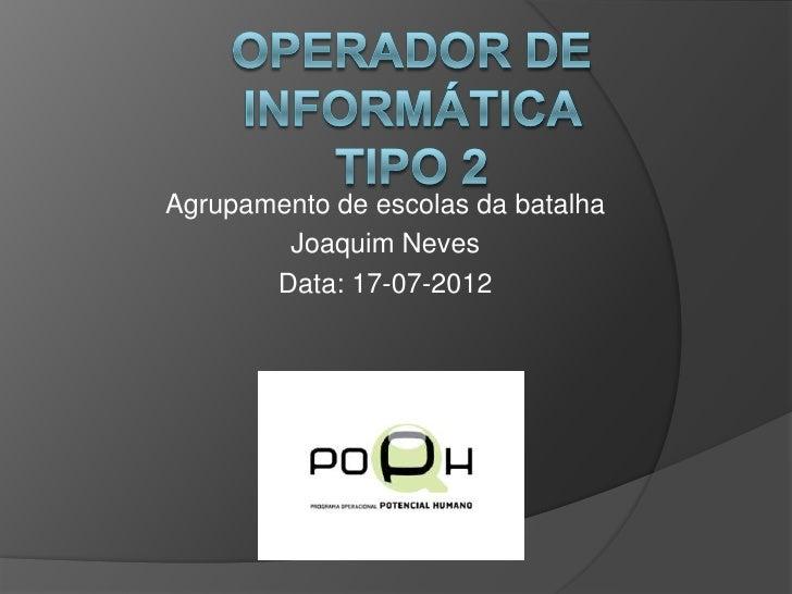 Agrupamento de escolas da batalha        Joaquim Neves       Data: 17-07-2012