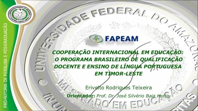 COOPERAÇÃO INTERNACIONAL EM EDUCAÇÃO:O PROGRAMA BRASILEIRO DE QUALIFICAÇÃODOCENTE E ENSINO DE LÍNGUA PORTUGUESAEM TIMOR-LE...