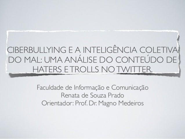 CIBERBULLYING E A INTELIGÊNCIA COLETIVA DO MAL: UMA ANÁLISE DO CONTEÚDO DE HATERS E TROLLS NO TWITTER. Faculdade de Inform...