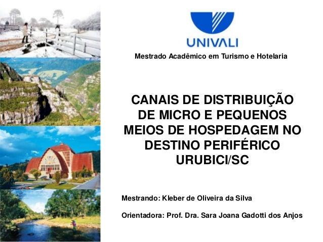 Mestrado Acadêmico em Turismo e Hotelaria Mestrando: Kleber de Oliveira da Silva Orientadora: Prof. Dra. Sara Joana Gadott...