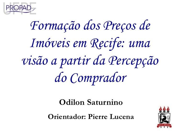 Formação dos Preços de  Imóveis em Recife: umavisão a partir da Percepção       do Comprador        Odilon Saturnino     O...