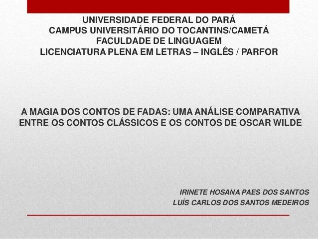 UNIVERSIDADE FEDERAL DO PARÁ CAMPUS UNIVERSITÁRIO DO TOCANTINS/CAMETÁ FACULDADE DE LINGUAGEM LICENCIATURA PLENA EM LETRAS ...