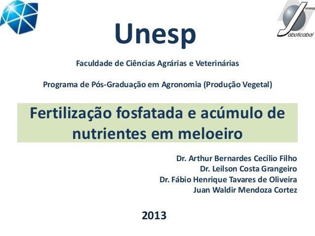 Fertilização fosfatada e acúmulo de nutrientes em meloeiro Dr. Arthur Bernardes Cecílio Filho Dr. Leilson Costa Grangeiro ...