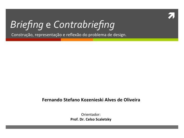 ì Briefing e Contrabriefing Construção, representação e reflexão do problema de design.             ...