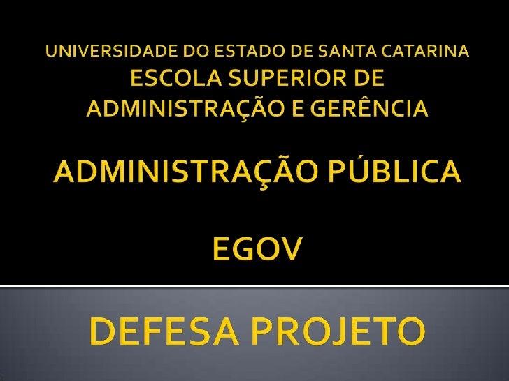 UNIVERSIDADE DO ESTADO DE SANTA CATARINAESCOLA SUPERIOR DE ADMINISTRAÇÃO E GERÊNCIAADMINISTRAÇÃO PÚBLICAEGOVDEFESA PROJETO...