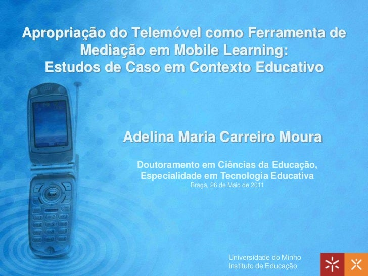 Apropriação do Telemóvel como Ferramenta de Mediação em Mobile Learning: Estudos de Caso em Contexto Educativo<br />Adelin...