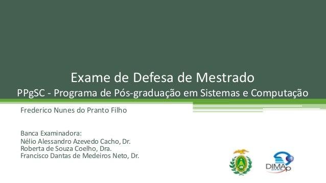 Frederico Nunes do Pranto Filho Exame de Defesa de Mestrado PPgSC - Programa de Pós-graduação em Sistemas e Computação Ban...