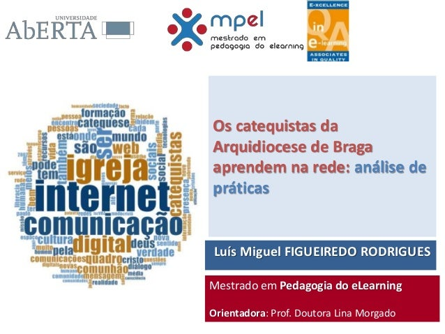 Luís Miguel FIGUEIREDO RODRIGUES Os catequistas da Arquidiocese de Braga aprendem na rede: análise de práticas Mestrado em...