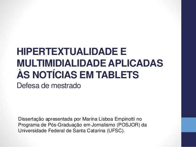 HIPERTEXTUALIDADE E MULTIMIDIALIDADE APLICADAS ÀS NOTÍCIAS EM TABLETS Defesa de mestrado Dissertação apresentada por Marin...