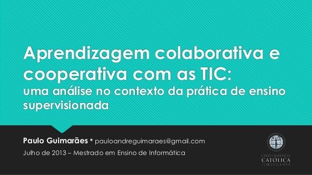 Aprendizagem colaborativa e cooperativa com as TIC: uma análise no contexto da prática de ensino supervisionada Paulo Guim...