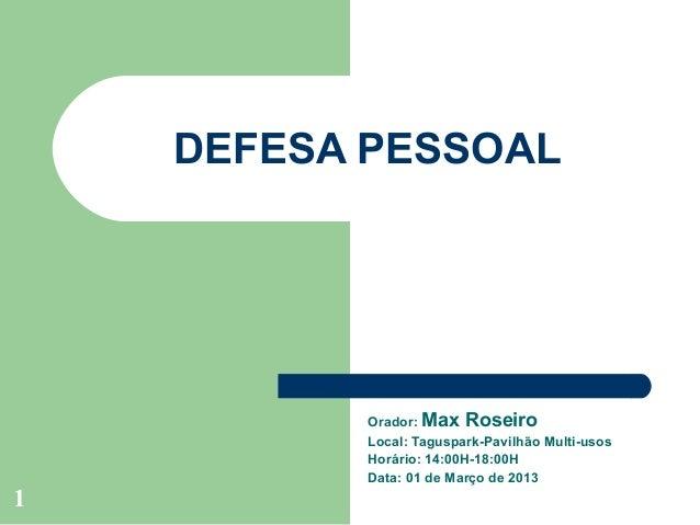 DEFESA PESSOAL           Orador: Max Roseiro           Local: Taguspark-Pavilhão Multi-usos           Horário: 14:00H-18:0...