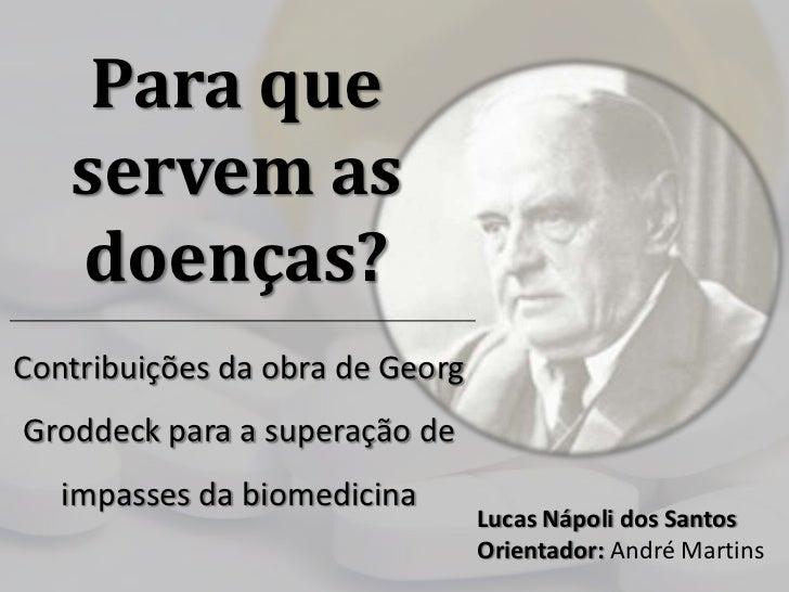 Para que   servem as   doenças?Contribuições da obra de GeorgGroddeck para a superação de   impasses da biomedicina       ...