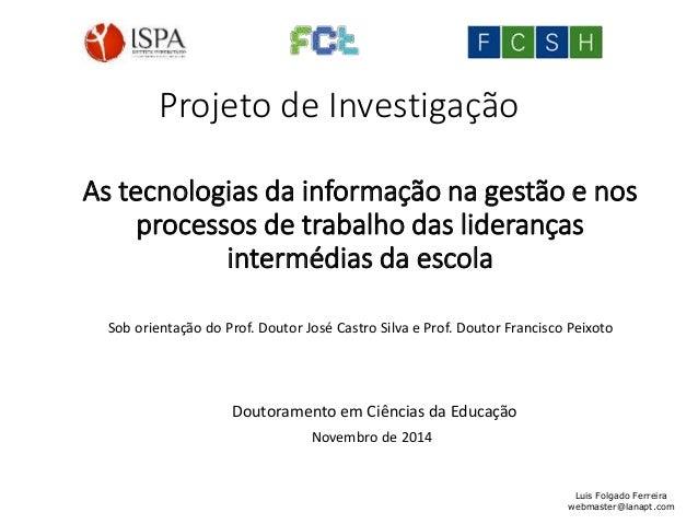 Projeto de Investigação  As tecnologias da informação na gestão e nos  processos de trabalho das lideranças  Luis Folgado ...