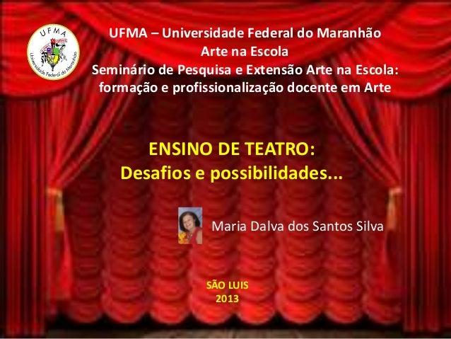 UFMA – Universidade Federal do Maranhão Arte na Escola Seminário de Pesquisa e Extensão Arte na Escola: formação e profiss...