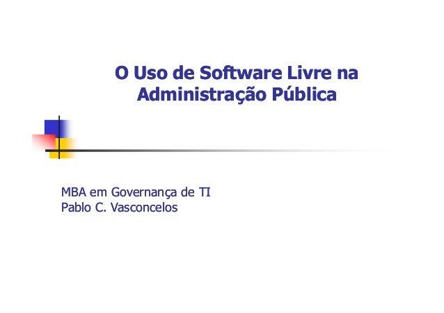 O Uso de Software Livre naO Uso de Software Livre na Administração PúblicaAdministração Pública MBA em Governança de TIMBA...