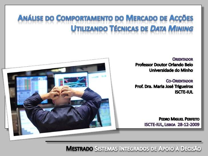 AGENDA  Introdução   O problema   Objectivos da Dissertação  Desmistificação do Mercado de Acções  Data Mining e a sua Apl...