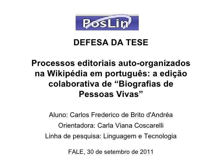 """DEFESA DA TESEProcessos editoriais auto-organizados na Wikipédia em português: a edição    colaborativa de """"Biografias de ..."""
