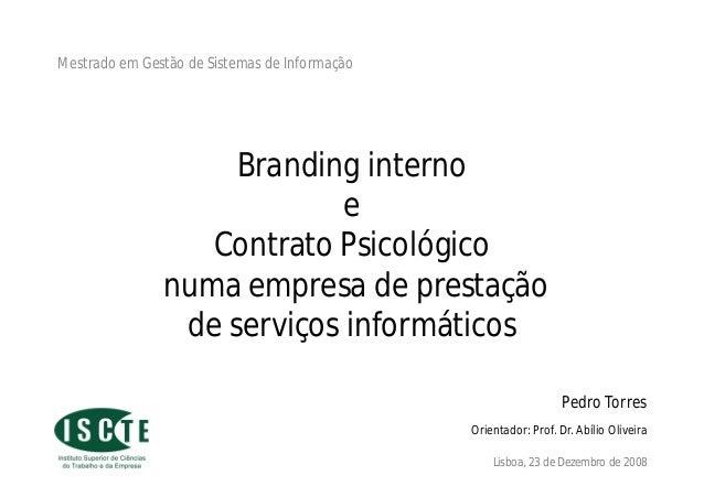 Branding interno e Contrato Psicológico numa empresa de prestação de serviços informáticos Pedro Torres Lisboa, 23 de Deze...