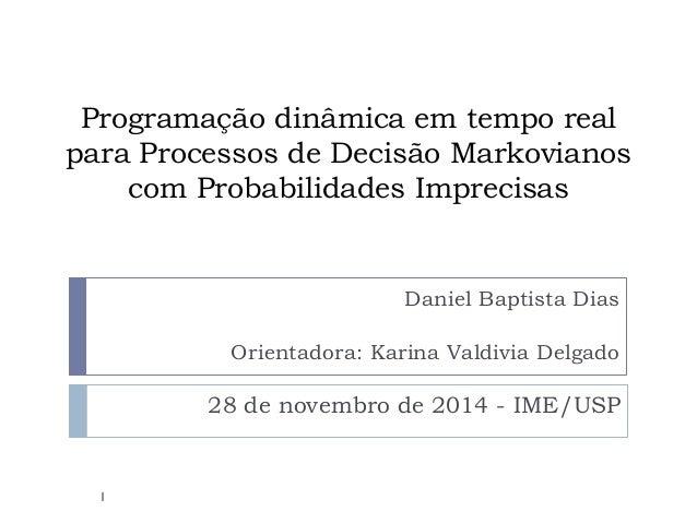 Programação dinâmica em tempo real para Processos de Decisão Markovianos com Probabilidades Imprecisas 28 de novembro de 2...