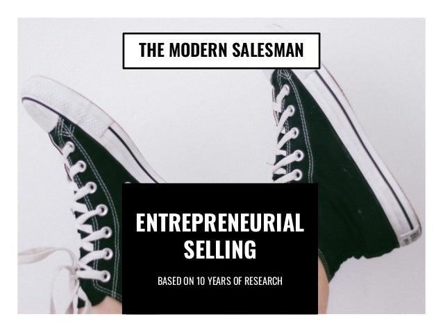 THE MODERN SALESMAN ENTREPRENEURIAL SELLING BASED ON 10 YEARS OF RESEARCH THE MODERN SALESMAN ENTREPRENEURIAL SELLING BASE...