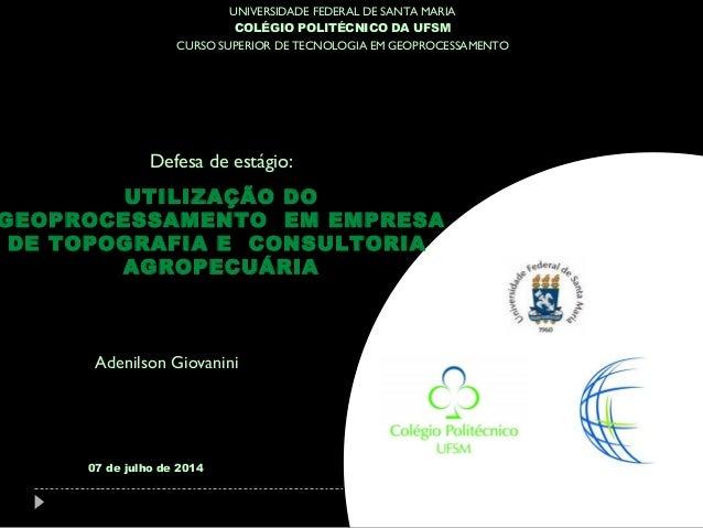 UNIVERSIDADE FEDERAL DE SANTA MARIA COLÉGIO POLITÉCNICO DA UFSM CURSO SUPERIOR DE TECNOLOGIA EM GEOPROCESSAMENTO Adenilson...