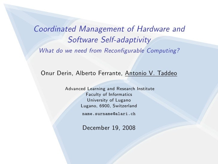 Coordinated Management of Hardware and          Software Self-adaptivity  What do we need from Reconfigurable Computing?   ...