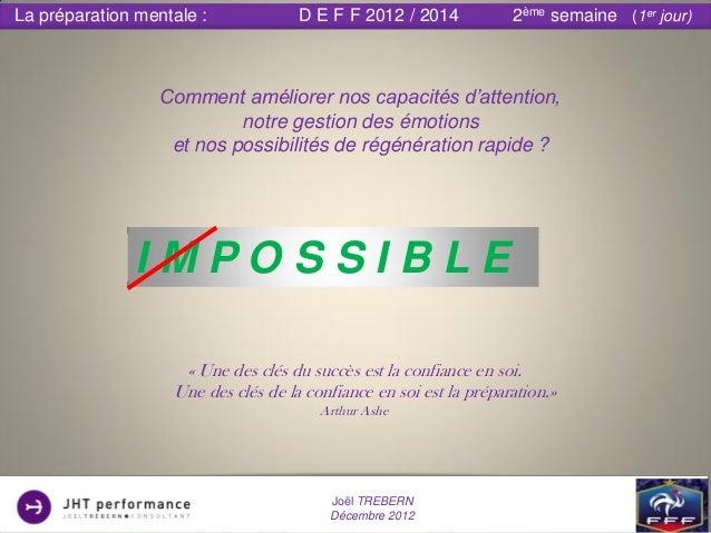 La préparation mentale :             D E F F 2012 / 2014            2ème semaine (1er jour)                  Comment améli...