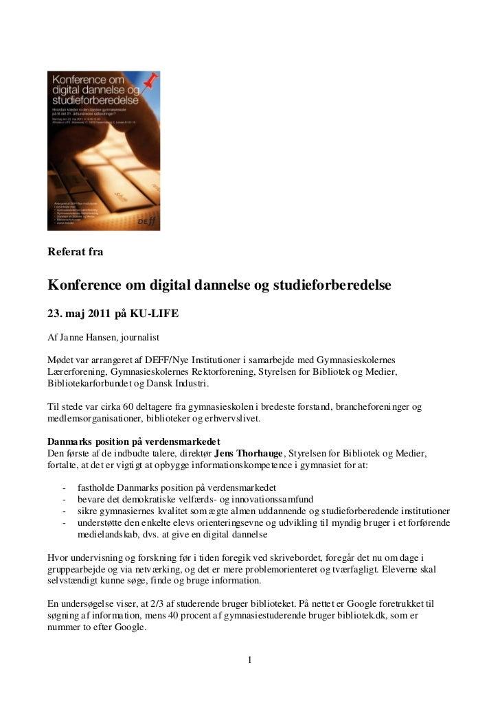 Referat fraKonference om digital dannelse og studieforberedelse23. maj 2011 på KU-LIFEAf Janne Hansen, journalistMødet var...