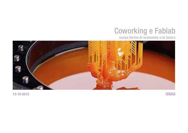 Coworking e Fablab nuove forme di economia e di lavoro 13-10-2015 IDEAS